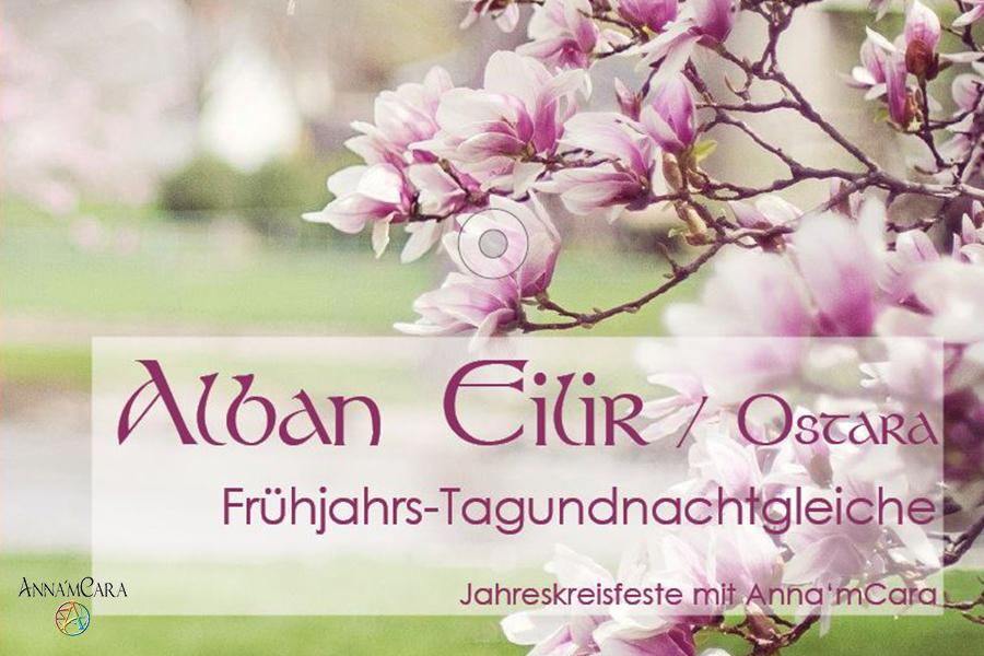 Anna'mCara - Keltische Jahreskreisfeste - «Alban Eilir» - Ostara